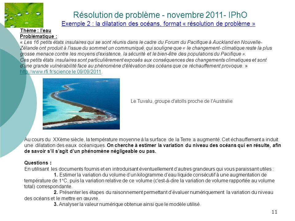 11 Exemple 2 : la dilatation des océans, format « résolution de problème » Résolution de problème - novembre 2011- IPhO. Thème : leau Problématique :