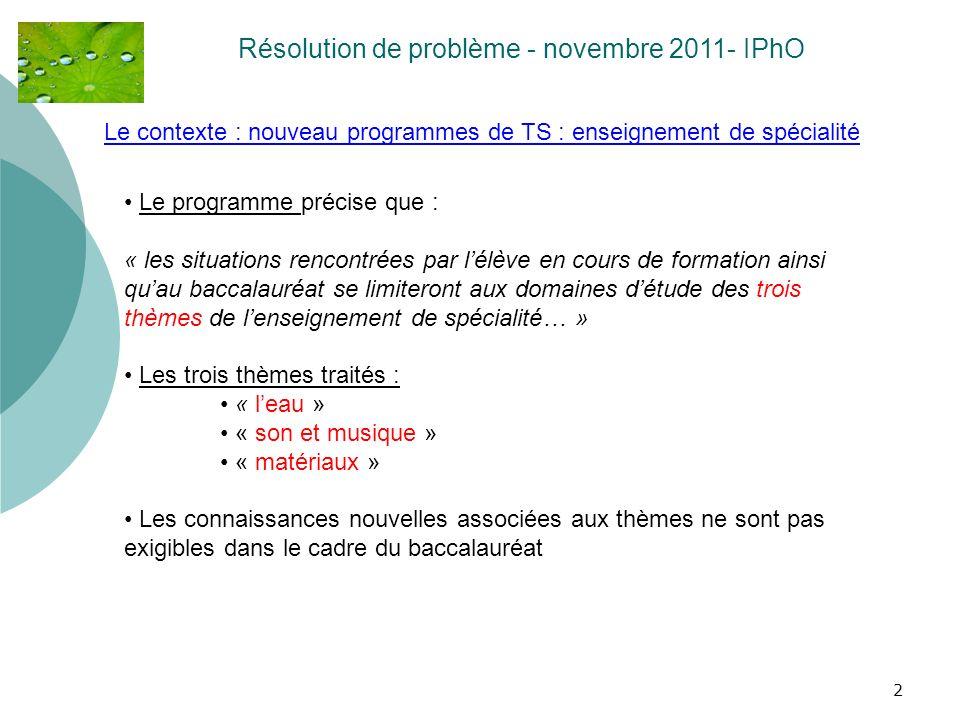 2 Résolution de problème - novembre 2011- IPhO Le programme précise que : « les situations rencontrées par lélève en cours de formation ainsi quau bac