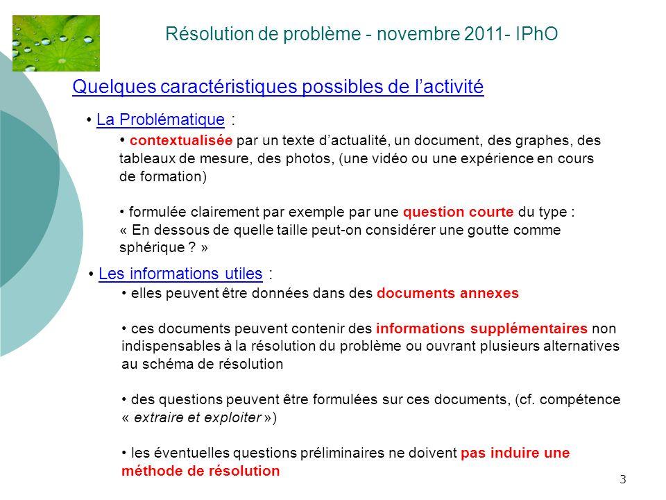 3 Quelques caractéristiques possibles de lactivité Résolution de problème - novembre 2011- IPhO La Problématique : contextualisée par un texte dactual