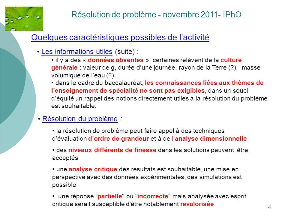 4 Quelques caractéristiques possibles de lactivité Résolution de problème - novembre 2011- IPhO Les informations utiles (suite) : il y a des « données