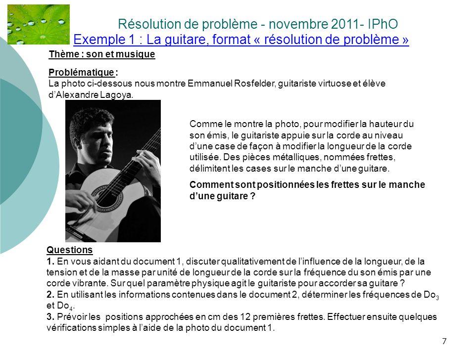 7 Exemple 1 : La guitare, format « résolution de problème » Résolution de problème - novembre 2011- IPhO. Thème : son et musique Problématique : La ph