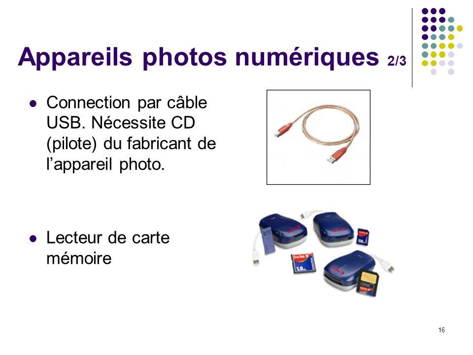 16 Appareils photos numériques 2/3 Connection par câble USB. Nécessite CD (pilote) du fabricant de lappareil photo. Lecteur de carte mémoire