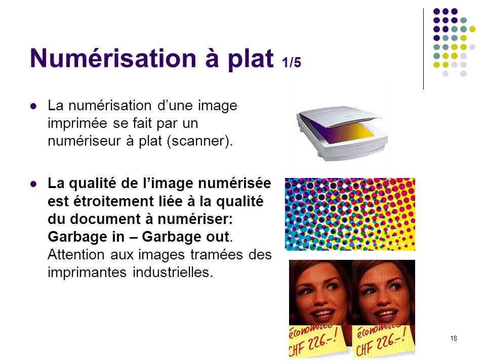18 Numérisation à plat 1/5 La numérisation dune image imprimée se fait par un numériseur à plat (scanner). La qualité de limage numérisée est étroitem