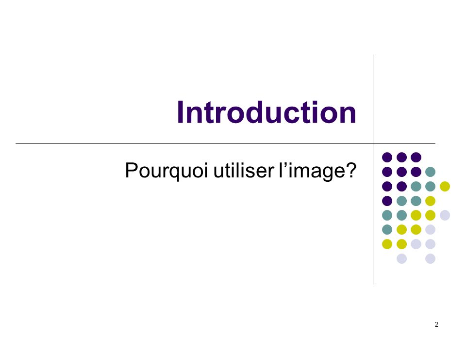 2 Introduction Pourquoi utiliser limage?