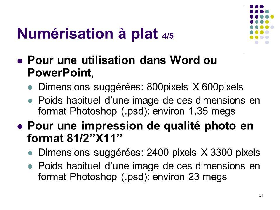 21 Numérisation à plat 4/5 Pour une utilisation dans Word ou PowerPoint, Dimensions suggérées: 800pixels X 600pixels Poids habituel dune image de ces
