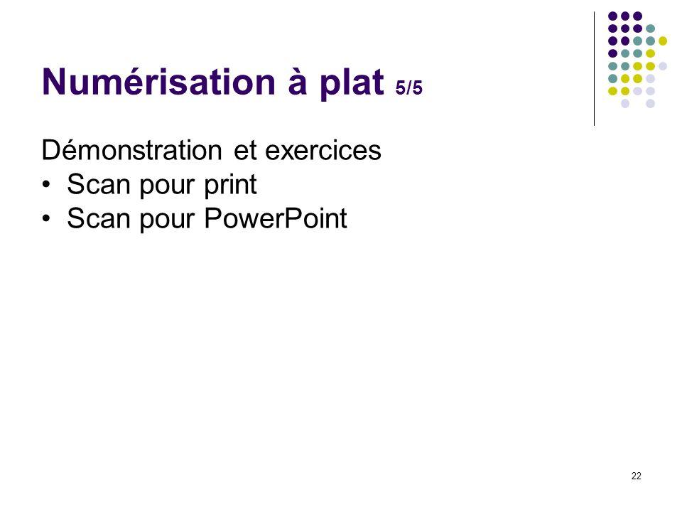 22 Démonstration et exercices Scan pour print Scan pour PowerPoint Numérisation à plat 5/5
