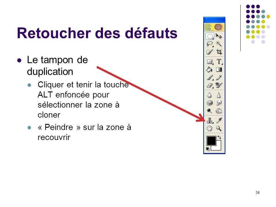 34 Retoucher des défauts Le tampon de duplication Cliquer et tenir la touche ALT enfoncée pour sélectionner la zone à cloner « Peindre » sur la zone à
