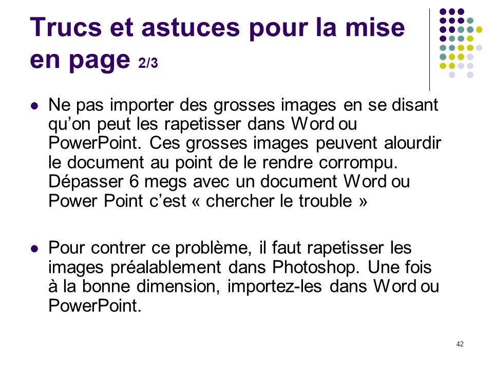 42 Trucs et astuces pour la mise en page 2/3 Ne pas importer des grosses images en se disant quon peut les rapetisser dans Word ou PowerPoint. Ces gro