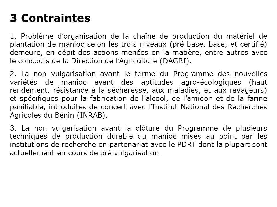3 Contraintes 1. Problème dorganisation de la chaîne de production du matériel de plantation de manioc selon les trois niveaux (pré base, base, et cer