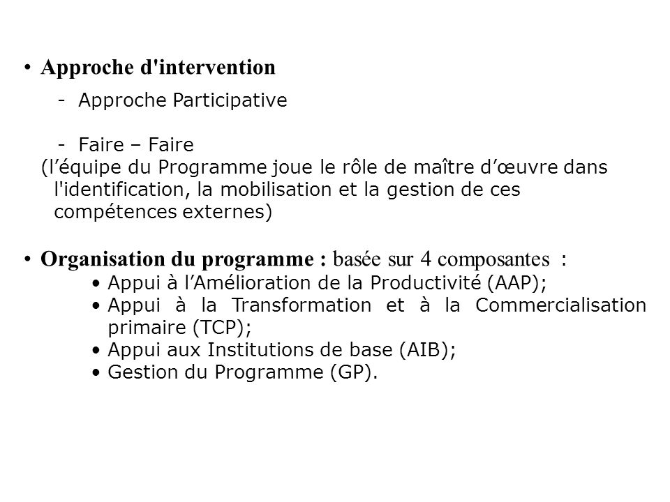 Approche d'intervention -Approche Participative -Faire – Faire (léquipe du Programme joue le rôle de maître dœuvre dans l'identification, la mobilisat