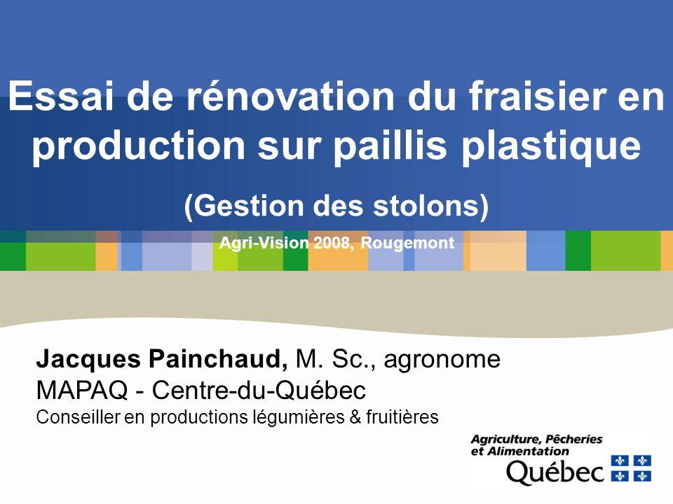 Essai de rénovation du fraisier en production sur paillis plastique (Gestion des stolons) Agri-Vision 2008, Rougemont Jacques Painchaud, M. Sc., agron