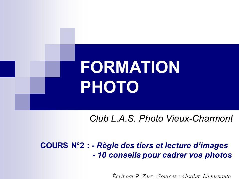 FORMATION PHOTO Club L.A.S. Photo Vieux-Charmont Écrit par R. Zerr - Sources : Absolut, Linternaute COURS N°2 : - Règle des tiers et lecture dimages -