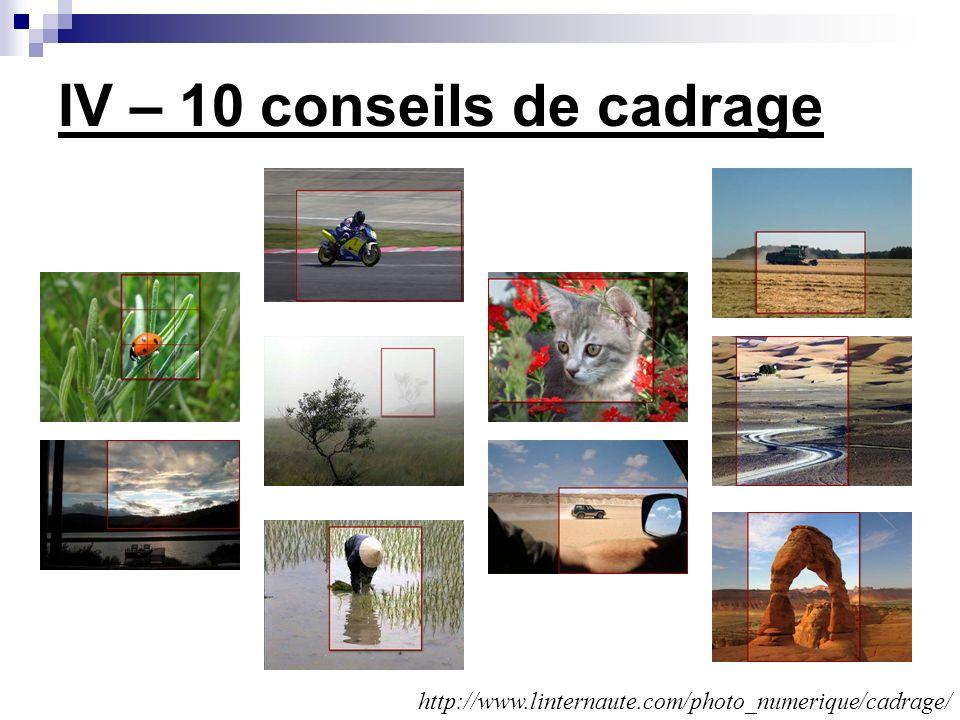 IV – 10 conseils de cadrage http://www.linternaute.com/photo_numerique/cadrage/