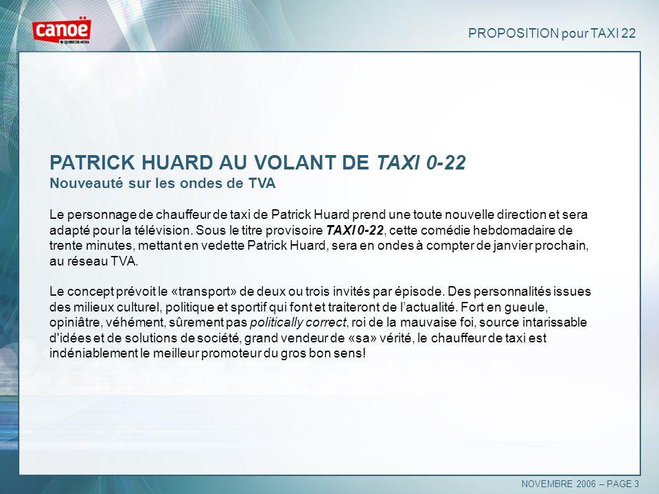 PROPOSITION pour TAXI 22 PATRICK HUARD AU VOLANT DE TAXI 0-22 Nouveauté sur les ondes de TVA Le personnage de chauffeur de taxi de Patrick Huard prend
