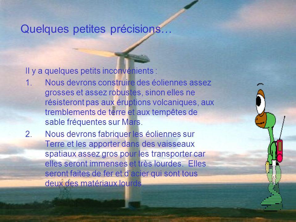 Il y a quelques petits inconvénients : 1.Nous devrons construire des éoliennes assez grosses et assez robustes, sinon elles ne résisteront pas aux éru