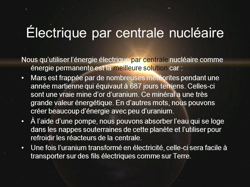 Électrique par centrale nucléaire Nous quutiliser lénergie électrique par centrale nucléaire comme énergie permanente est la meilleure solution car :
