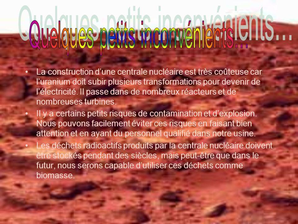 La construction dune centrale nucléaire est très coûteuse car luranium doit subir plusieurs transformations pour devenir de lélectricité. Il passe dan