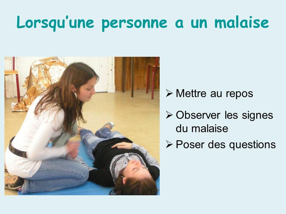 Lorsquune personne a un malaise Mettre au repos Observer les signes du malaise Poser des questions