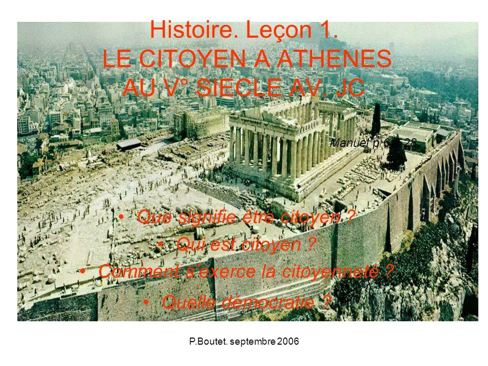 P.Boutet. septembre 2006 Histoire. Leçon 1. LE CITOYEN A ATHENES AU V° SIECLE AV. JC Que signifie être citoyen ? Qui est citoyen ? Comment sexerce la