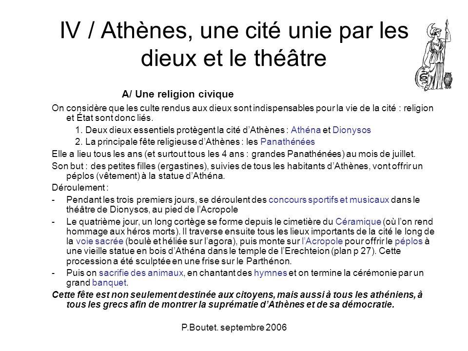 P.Boutet. septembre 2006 IV / Athènes, une cité unie par les dieux et le théâtre A/ Une religion civique On considère que les culte rendus aux dieux s