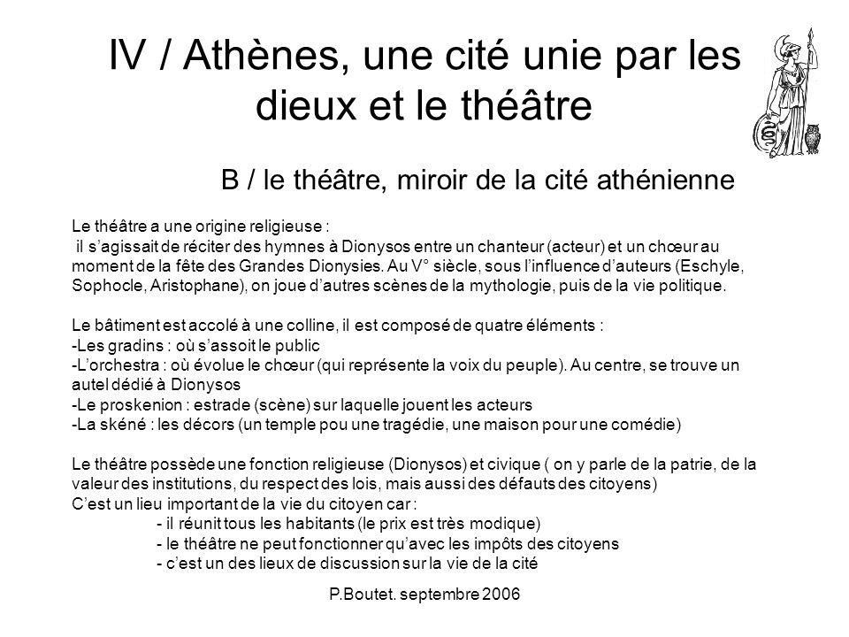 P.Boutet. septembre 2006 IV / Athènes, une cité unie par les dieux et le théâtre B / le théâtre, miroir de la cité athénienne Le théâtre a une origine