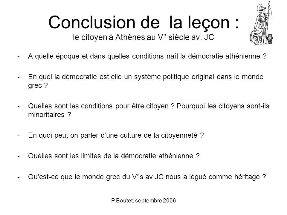 P.Boutet. septembre 2006 Conclusion de la leçon : le citoyen à Athènes au V° siècle av. JC - A quelle époque et dans quelles conditions naît la démocr