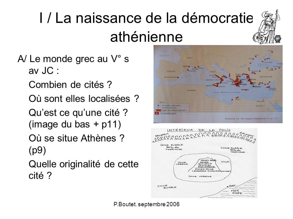 P.Boutet. septembre 2006 I / La naissance de la démocratie athénienne A/ Le monde grec au V° s av JC : Combien de cités ? Où sont elles localisées ? Q