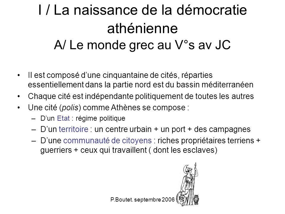 P.Boutet. septembre 2006 I / La naissance de la démocratie athénienne A/ Le monde grec au V°s av JC Il est composé dune cinquantaine de cités, réparti