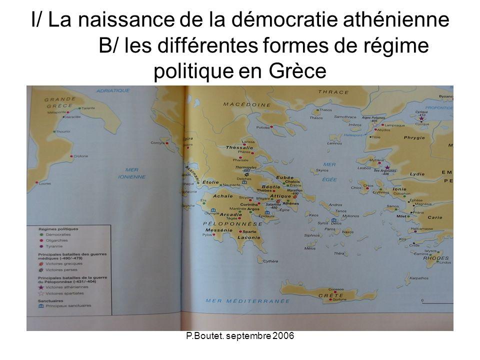 P.Boutet. septembre 2006 I/ La naissance de la démocratie athénienne B/ les différentes formes de régime politique en Grèce