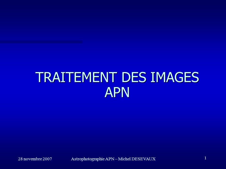 28 novembre 2007Astrophotographie APN – Michel DESEVAUX 22 Traitement dimage: Registration REGISTRATION Utiliser la boite de dialogue Registration des images stellaires du menu Traitement.