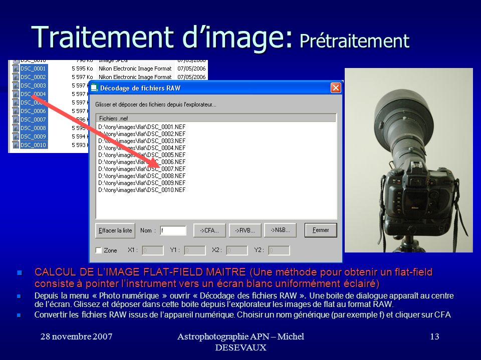 28 novembre 2007Astrophotographie APN – Michel DESEVAUX 13 Traitement dimage: Prétraitement CALCUL DE LIMAGE FLAT-FIELD MAITRE (Une méthode pour obten