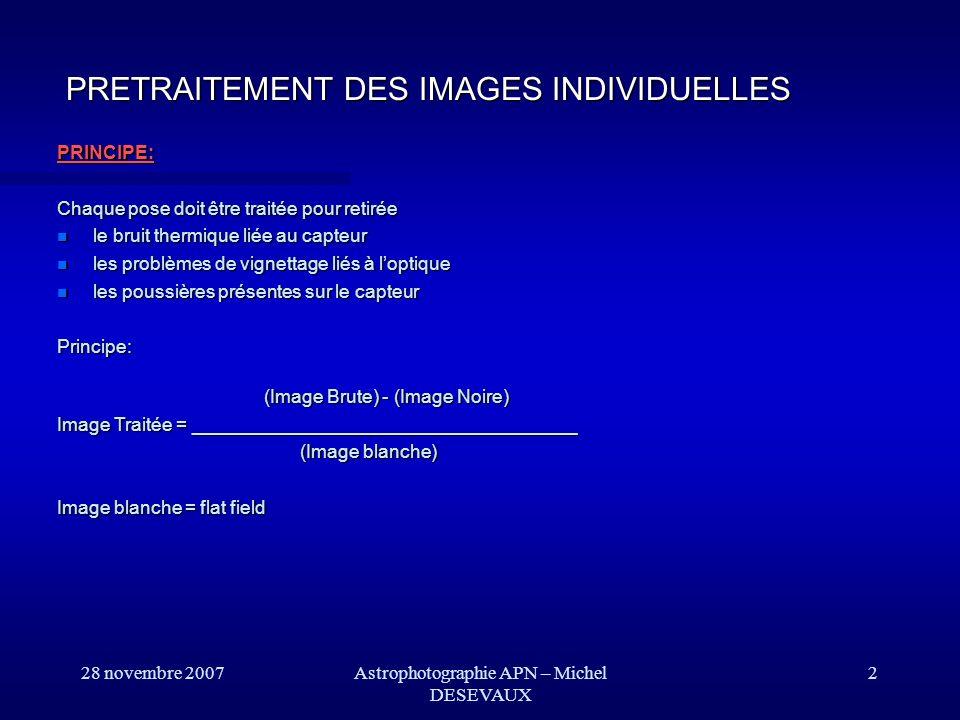 28 novembre 2007Astrophotographie APN – Michel DESEVAUX 23 Traitement dimage: Addition ADDITION DE LA SEQUENCE Additionner maintenant les 7 images alignées.