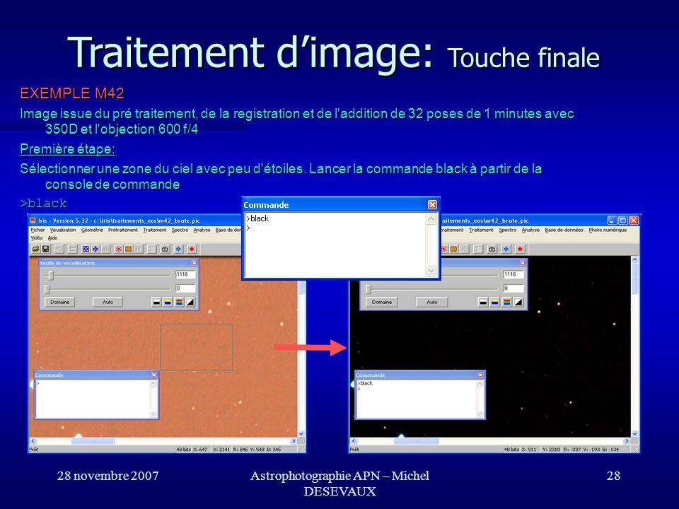 28 novembre 2007Astrophotographie APN – Michel DESEVAUX 28 Traitement dimage: Touche finale EXEMPLE M42 Image issue du pré traitement, de la registrat