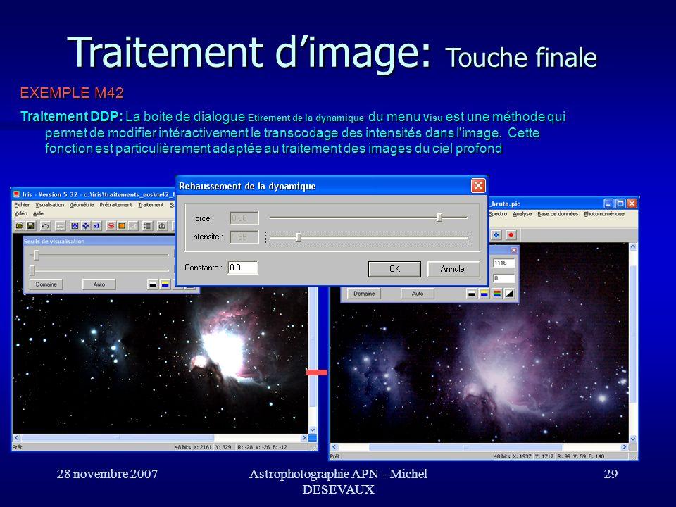 28 novembre 2007Astrophotographie APN – Michel DESEVAUX 29 Traitement dimage: Touche finale EXEMPLE M42 Traitement DDP: La boite de dialogue Etirement