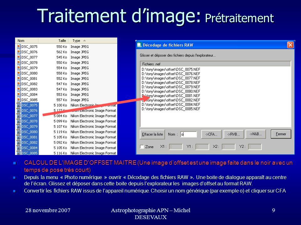 28 novembre 2007Astrophotographie APN – Michel DESEVAUX 9 CALCUL DE L'IMAGE D'OFFSET MAITRE (Une image doffset est une image faite dans le noir avec u