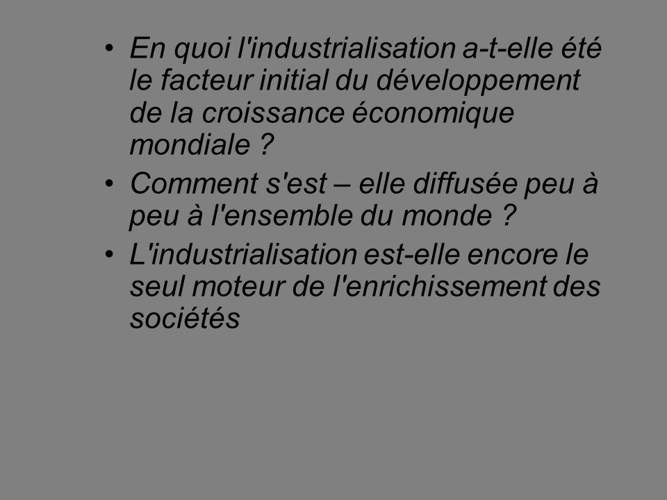 En quoi l'industrialisation a-t-elle été le facteur initial du développement de la croissance économique mondiale ? Comment s'est – elle diffusée peu