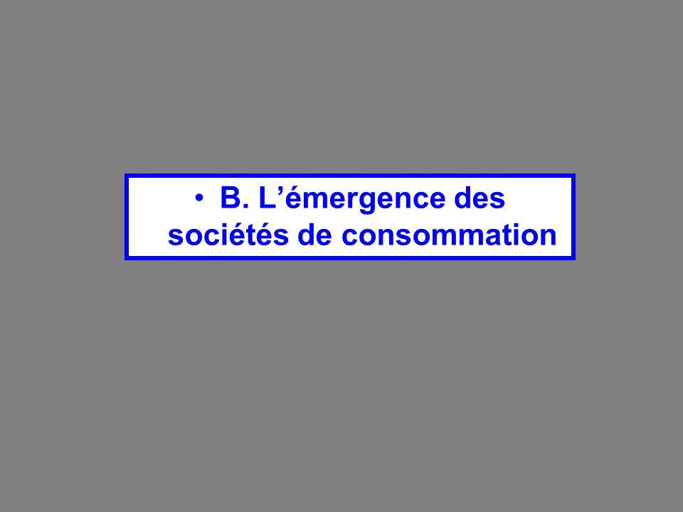 B. Lémergence des sociétés de consommation