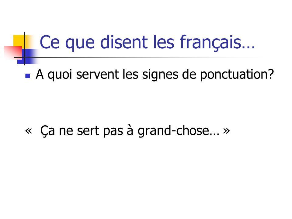 Ce que disent les français… A quoi servent les signes de ponctuation? « Ça ne sert pas à grand-chose… »