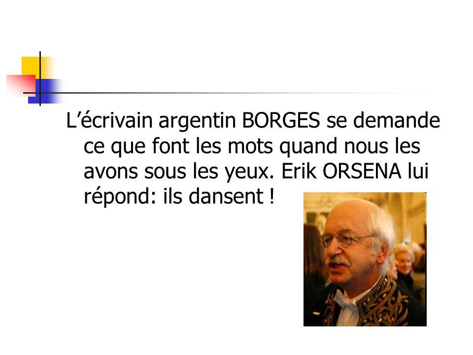 Lécrivain argentin BORGES se demande ce que font les mots quand nous les avons sous les yeux. Erik ORSENA lui répond: ils dansent !