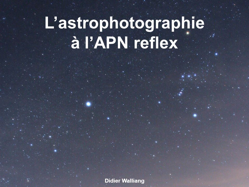 Les traitements informatiques avec les APN réflex Lastrophotographie Rappel sur le matériel La prise de vue Le prétraitement Le traitement La mise en station