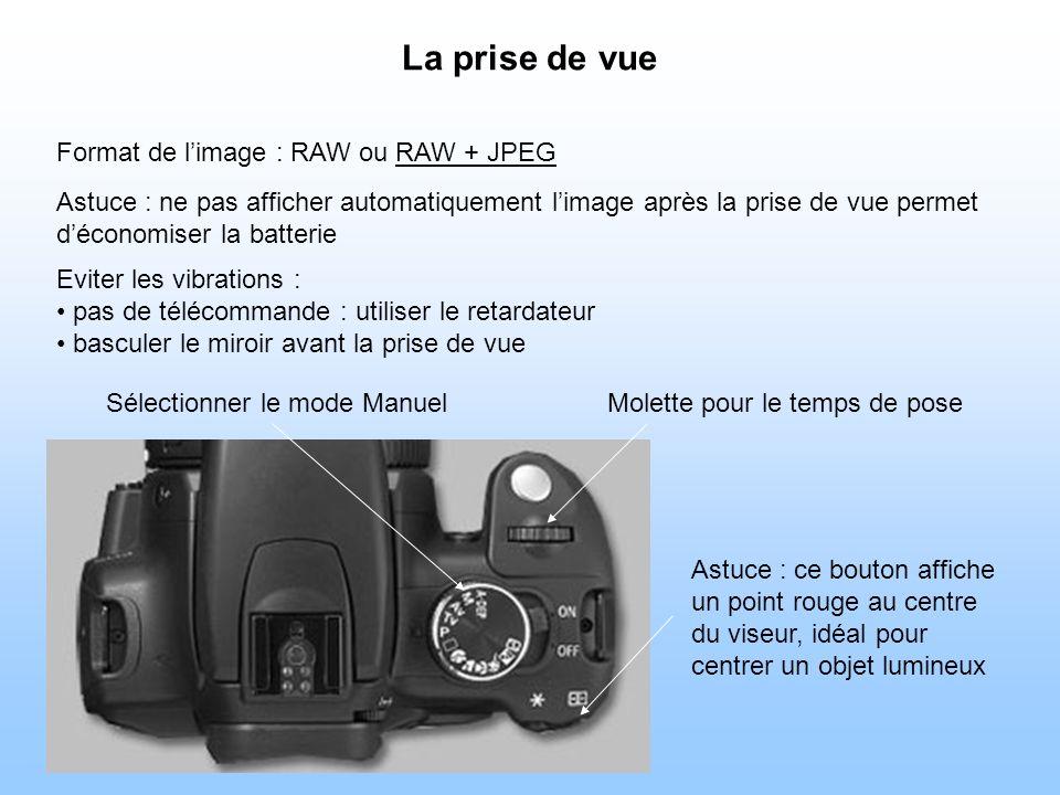 La prise de vue Eviter les vibrations : pas de télécommande : utiliser le retardateur basculer le miroir avant la prise de vue Sélectionner le mode ManuelMolette pour le temps de pose Astuce : ce bouton affiche un point rouge au centre du viseur, idéal pour centrer un objet lumineux Format de limage : RAW ou RAW + JPEG Astuce : ne pas afficher automatiquement limage après la prise de vue permet déconomiser la batterie