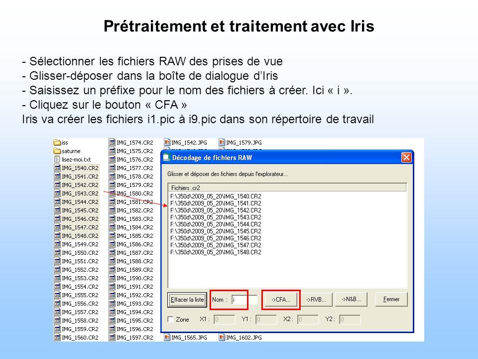 Prétraitement et traitement avec Iris - Sélectionner les fichiers RAW des prises de vue - Glisser-déposer dans la boîte de dialogue dIris - Saisissez un préfixe pour le nom des fichiers à créer.