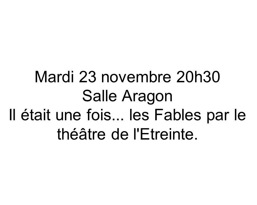Mardi 23 novembre 20h30 Salle Aragon Il était une fois... les Fables par le théâtre de l Etreinte.