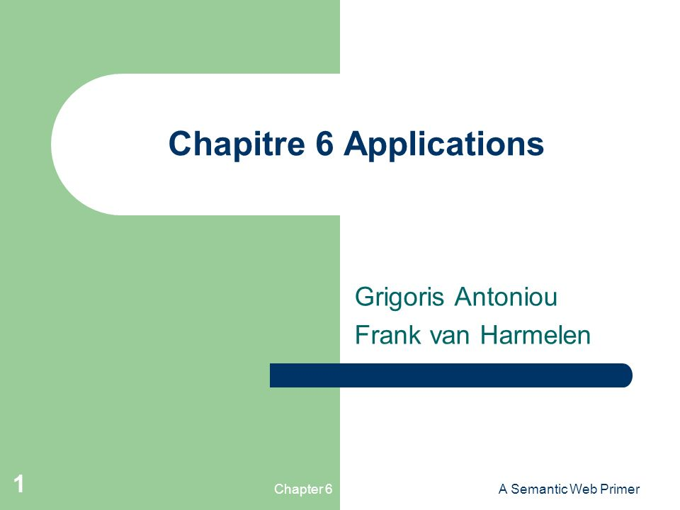 Chapter 6A Semantic Web Primer 1 Chapitre 6 Applications Grigoris Antoniou Frank van Harmelen