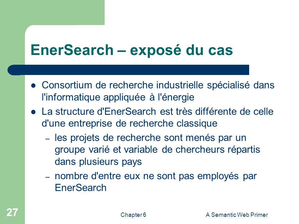 Chapter 6A Semantic Web Primer 27 EnerSearch – exposé du cas Consortium de recherche industrielle spécialisé dans l'informatique appliquée à l'énergie