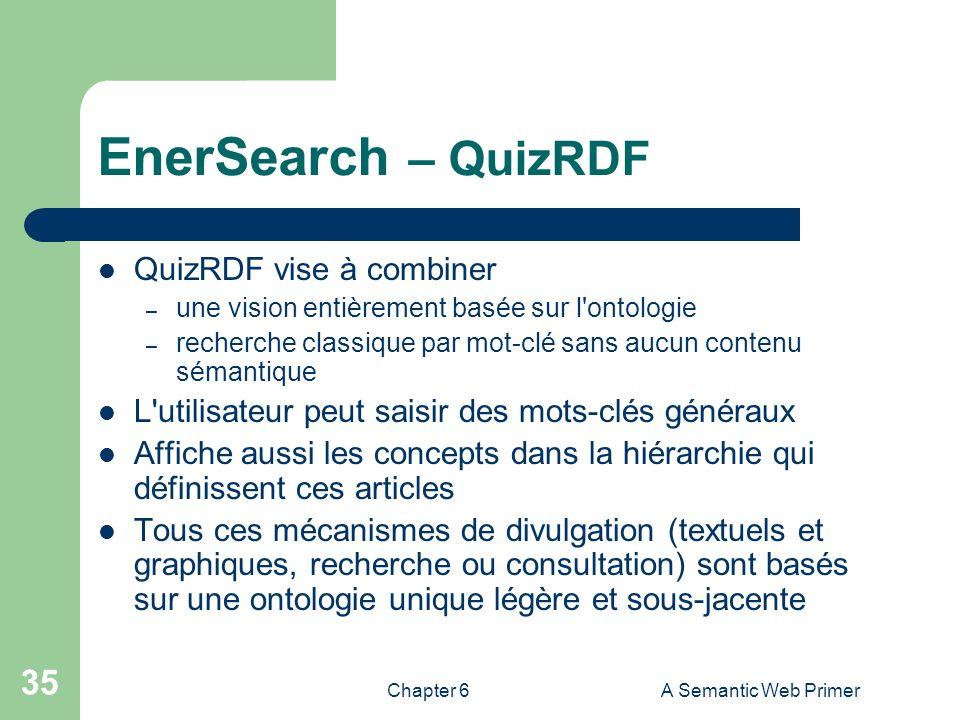 Chapter 6A Semantic Web Primer 35 EnerSearch – QuizRDF QuizRDF vise à combiner – une vision entièrement basée sur l'ontologie – recherche classique pa