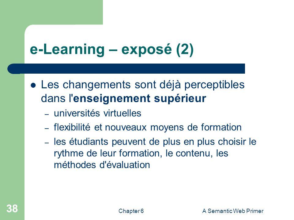 Chapter 6A Semantic Web Primer 38 e-Learning – exposé (2) Les changements sont déjà perceptibles dans l'enseignement supérieur – universités virtuelle
