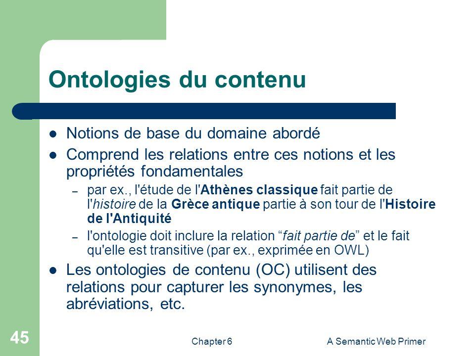 Chapter 6A Semantic Web Primer 45 Ontologies du contenu Notions de base du domaine abordé Comprend les relations entre ces notions et les propriétés f