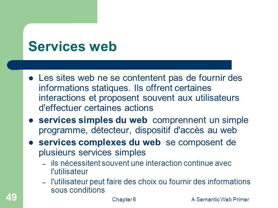 Chapter 6A Semantic Web Primer 49 Services web Les sites web ne se contentent pas de fournir des informations statiques. Ils offrent certaines interac