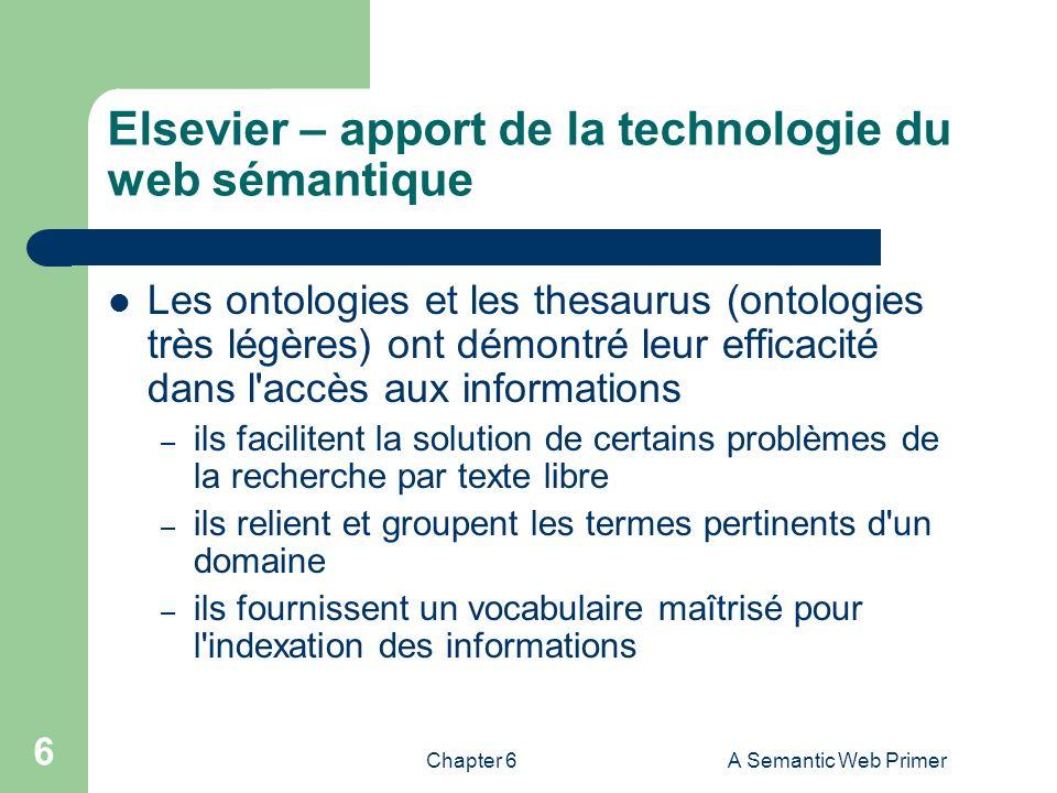 Chapter 6A Semantic Web Primer 6 Elsevier – apport de la technologie du web sémantique Les ontologies et les thesaurus (ontologies très légères) ont d